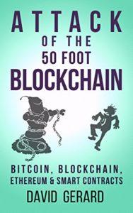 Attack of the 50 Foot Blockchain: Bitcoin, Blockchain, Ethereum & Smart Contracts
