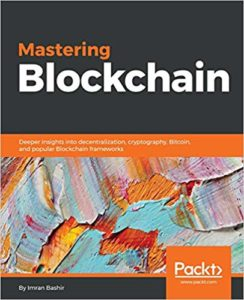 Mastering Blockchain: Deeper insights into decentralization, cryptography, Bitcoin, and popular Blockchain frameworks