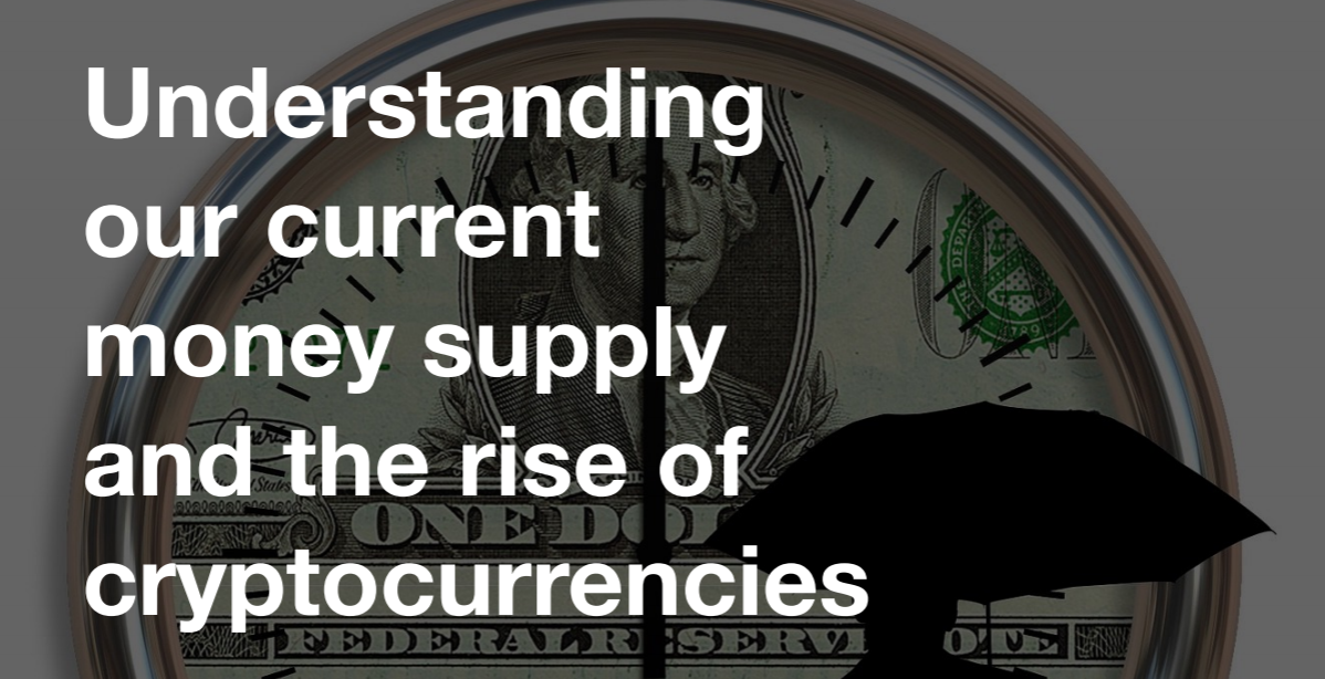 Understanding our current money supply and the rise of cryptocurrencies